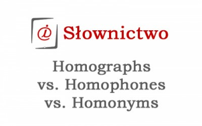 Homographs vs. homophones vs. homonyms